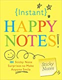 Instant Happy Notes: 101 Cute Sticky Notes to Make Anyone Smile (Stocking Stuffers, Get Well Soon, and Encouragement Gifts for Women, Coworkers, and Teachers)