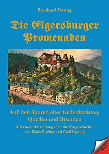 Die Elgersburger Promenaden: Auf den Spuren alter Gedenkstätten, Quellen und Brunnen