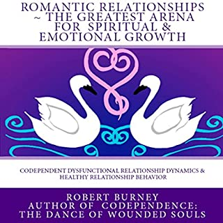 Romantic Relationships: The Greatest Arena for Spiritual and Emotional Growth     eBook 1: Codependent Dysfunctional Relationship Dynamics and Healthy Relationship Behavior              By:                                                                                                                                 Robert Burney                               Narrated by:                                                                                                                                 Don Baarns                      Length: 3 hrs and 14 mins     16 ratings     Overall 4.3