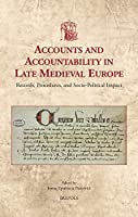 Accounts and Accountability in Late Medieval Europe: Records, Procedures, and Social Impact (Utrecht Studies in Medieval Literacy)