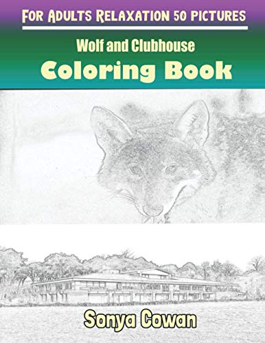 Wolf and Clubhouse Coloring Books For Adults Relaxation 50 pictures: Wolf and Clubhouse sketch coloring book Creativity and Mindfulness