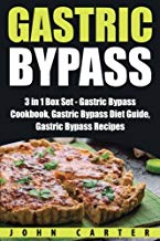Gastric Bypass: 3 in 1 Box Set - Gastric Bypass Cookbook, Gastric Bypass Diet Guide, Gastric Bypass Recipes