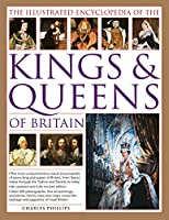 The Illustrated Encyclopedia of the Kings & Queens of Britain: A magnificent and authoritative history of the royalty of Britain, the rulers, their consorts and families, and the pretenders to the throne
