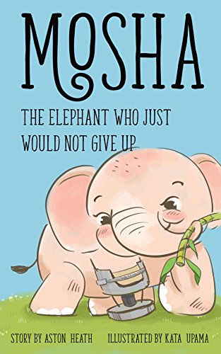 Book: Mosha the Elephant Who Just Would Not Give Up (Elephants of Thailand Book 2) by Aston Heath