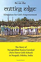 Be on the Cutting Edge: Education for Girl's Empowerment: The Story of Navaprabhat Kanya Gurukul (New Dawn Girls School) in Nuapali, Odisha, India
