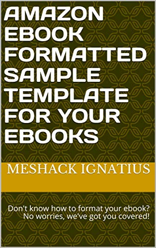 Amazon Ebook Formatted Sample Template for Your Ebooks: Don't know how to format your...