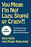 You Mean I m not Lazy, Stupid, or Crazy?! (The Classic Self-Help Book for Adults w/ Attention Deficit Disorder)