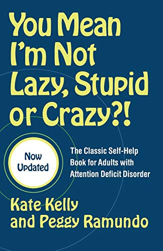 You Mean I'm not Lazy, Stupid, or Crazy?! (The Classic Self-Help Book for Adults w/ Attention Defici