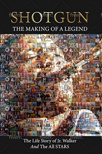Shotgun The Making of a Legend The Life Story of Jr Walker and the all stars (English Edition)
