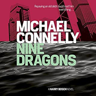 Nine Dragons                   By:                                                                                                                                 Michael Connelly                               Narrated by:                                                                                                                                 Len Cariou                      Length: 10 hrs and 54 mins     414 ratings     Overall 4.5
