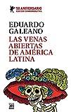 Las venas Abiertas De América Latina. Edición Conmemorativa Del 50 Aniversario: 25 (Biblioteca Eduar...