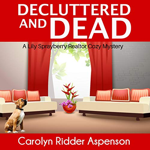 Decluttered and Dead: A Lily Sprayberry Realtor Cozy Mystery audiobook cover art