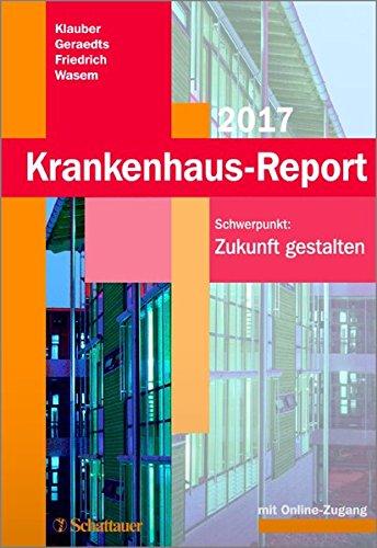 Krankenhaus-Report 2017: Schwerpunkt: Zukunft gestalten. Mit Online-Zugang