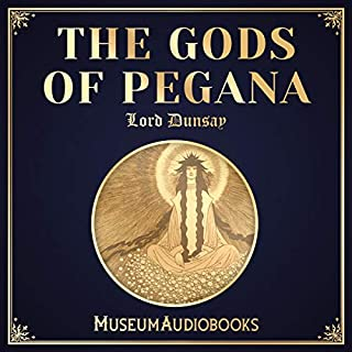 The Gods of Pegana                   By:                                                                                                                                 Lord Dunsany                               Narrated by:                                                                                                                                 Leo McQueen                      Length: 1 hr and 39 mins     1 rating     Overall 4.0