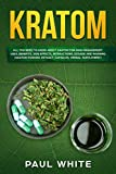 Kratom: EVERYTHING YOU NEED TO KNOW ABOUT KRATOM (Powder, Extract, Capsules, Herbal Supplement) for PAIN MANAGEMENT: Its Uses, Benefits, Possible Side Effects, Dosage and Interactions