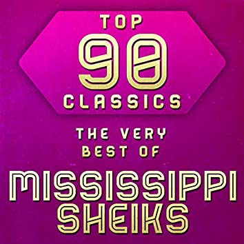 Top 90 Classics - The Very Best of Mississippi Sheiks