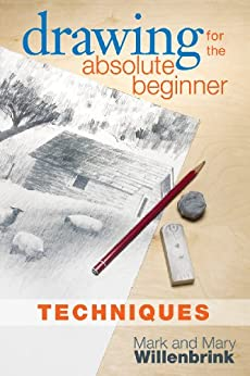 Drawing for the Absolute Beginner, Techniques by [Mark Willenbrink]