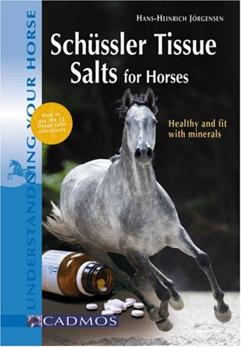 Schüssler Tissue Salts for Horses: Healthy and Fit with Minerals (Understanding Your Horse)