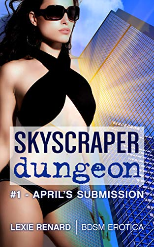 Skyscraper Dungeon: April's Submission: First Time BDSM Erotica