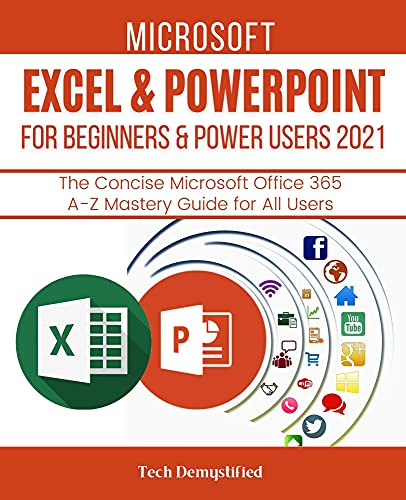 Microsoft Excel & Powerpoint For Beginners & Power Users 2021: The Concise Microsoft Excel & Powerpoint A-Z Mastery Guide Front Cover