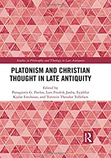 Platonism and Christian Thought in Late Antiquity (Studies in Philosophy and Theology in Late Antiquity)