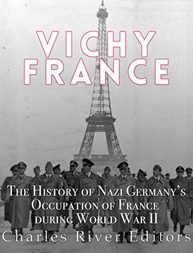 Vichy France: The History of Nazi Germany's Occupation of France during World War II (English Edition)