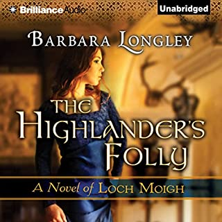 The Highlander's Folly     The Novels of Loch Moigh, Book 3              By:                                                                                                                                 Barbara Longley                               Narrated by:                                                                                                                                 Phil Gigante                      Length: 9 hrs and 31 mins     601 ratings     Overall 4.4