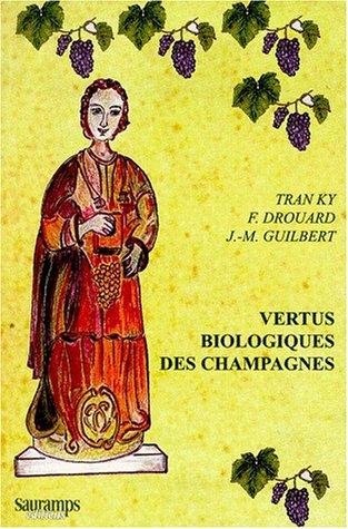 VERTUS BIOLOGIQUES DES VINS DE CHAMPAGNE. : Histoire, tradition, biochimie, biologie moléculaire, diététique, vertus médicinales