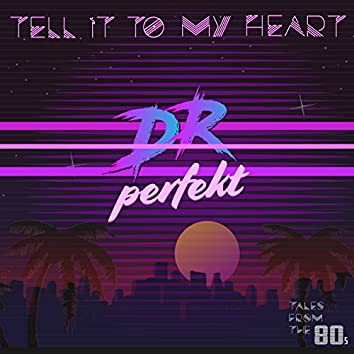 Tell It to My Heart (Tales from the 80s)