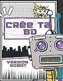 Crée ta BD, Version Robot, planche à compléter: Création de ta propre bande dessinée: enfant et adolescent