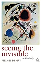 Seeing the Invisible: On Kandinsky by Michel Henry (2009-04-15)