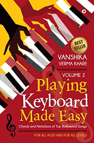 Playing Keyboard Made Easy Volume 2: Chords And Notations Of Top Bollywood Songs