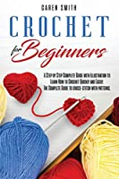 Crochet For Beginners: A Step by Step Complete Guide with Illustration to Learn How to Crochet Quickly and Easily. The Complete Guide to Cross-Stitch with Patterns.