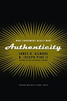 Authenticity: What Consumers Really Want (English Edition) por [James H. Gilmore, B. Joseph Pine II]