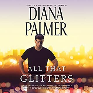All That Glitters                   By:                                                                                                                                 Diana Palmer                               Narrated by:                                                                                                                                 Todd McLaren                      Length: 9 hrs and 47 mins     1 rating     Overall 4.0