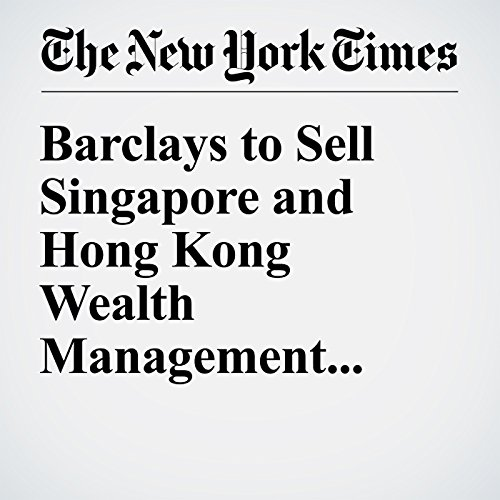 Barclays to Sell Singapore and Hong Kong Wealth Management Business cover art