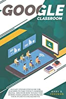 Google Classroom: An easy Step-By-Step guide for teachers to take your classroom digital. Discover how to save time during your lessons and increase engagements with a lot of teaching activities