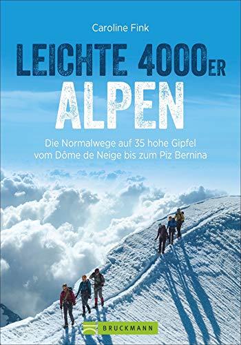 Leichte 4000er in den Alpen. Die Normalwege auf 34 hohe Gipfel von F bis AD. Ein 4000er-Tourenführer für Frankreich, Italien und Schweiz. Leichte und ... bis zum Finsteraarhorn (Erlebnis Bergsteigen)