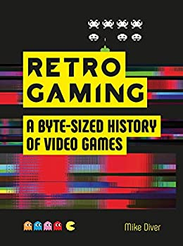 Retro Gaming  A Byte-sized History of Video Games