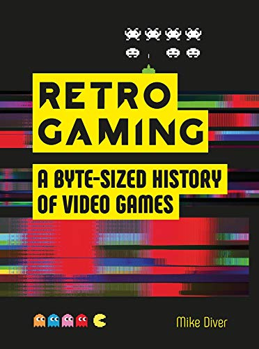Diver, M: Retro Gaming: A Byte-Sized History of Video Games