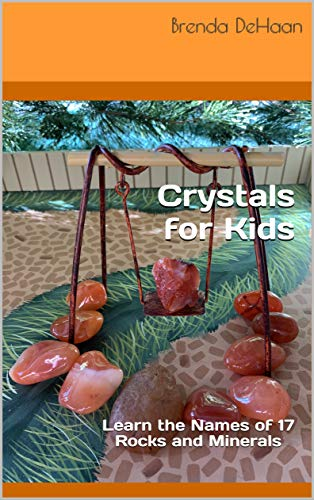 Book: Crystals for Kids - Learn the Names of 17 Rocks and Minerals by Brenda DeHaan