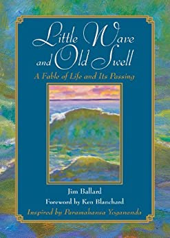 Little Wave and Old Swell: A Fable of Life and Its Passing by [Jim Ballard, Kenneth Blanchard]
