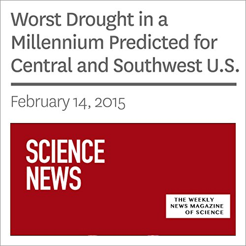 Worst Drought in a Millennium Predicted for Central and Southwest U.S. audiobook cover art