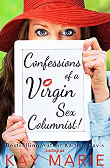 Confessions of a Virgin Sex Columnist! by [Kay Marie]