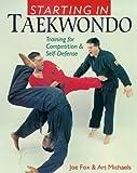 Starting in Taekwondo: Training for Competition & Self-Defense: Training for Competition and Self-defense - Joe Fox