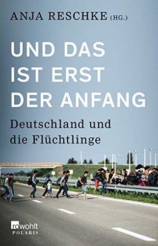 Und das ist erst der Anfang: Deutschland und die Flüchtlinge