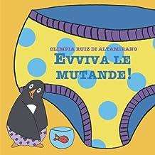 Evviva le mutande!: Solo per bimbi che le portano... (Italian Edition)