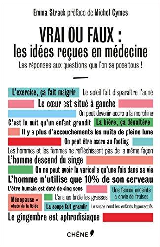 Vrai ou faux : les idées reçues en médecine: Les réponses aux questions que l on se pose tous ! (Hors collection)