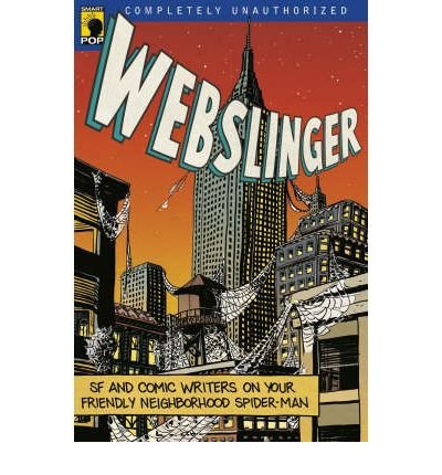 [(Webslinger: Unauthorized Essays on Your Friendly Neighborhood Spiderman)] [Author: Gerry Conway] published on (March, 2007)