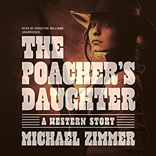 The Poacher's Daughter                   By:                                                                                                                                 Michael Zimmer                               Narrated by:                                                                                                                                 Christine Williams                      Length: 14 hrs and 58 mins     Not rated yet     Overall 0.0